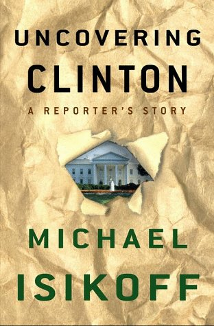 Uncovering Clinton: A Reporter's Story 9780609603932