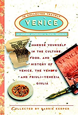 Venice: The Collected Traveler: An Inspired Anthology and Travel Resource Barrie Kerper