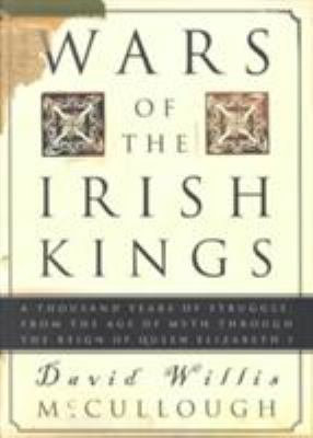 Wars of the Irish Kings: A Thousand Years of Struggle, from the Age of Myth Through the Reign of Queen Elizabeth I 9780609809075