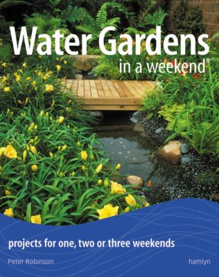 Water Gardens in a Weekend: Projects for One, Two or Three Weekends 9780600614753
