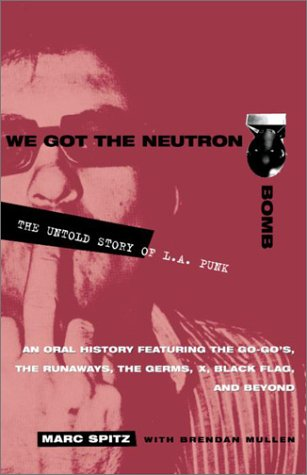 We Got the Neutron Bomb: The Untold Story of L.A. Punk 9780609807743