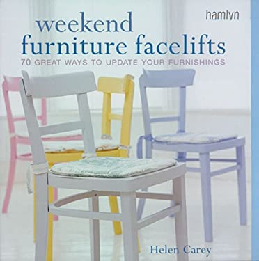 Weekend Furniture Facelifts: 70 Great Ways to Update Your Furnishings 9780600612582