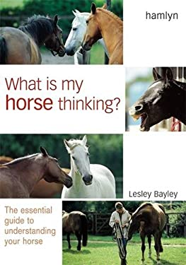 What Is My Horse Thinking?: The Essential Guide to Understanding Your Horse 9780600604853
