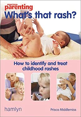 What's That Rash?: How to Identify and Treat Childhood Rashes 9780600605133