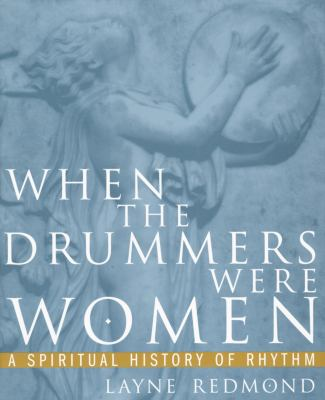 When the Drummers Were Women: A Spiritual History of Rhythm 9780609801284