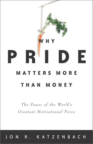Why Pride Matters More Than Money: The Power of the World's Greatest Motivational Force 9780609610657