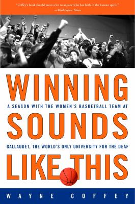 Winning Sounds Like This: A Season with the Women's Basketball Team at Gallaudet, the World's Only University for the Deaf 9780609607657