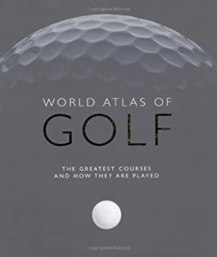 World Atlas of Golf: The Greatest Courses and How They Are Played 9780600617945