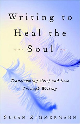 Writing to Heal the Soul: Transforming Grief and Loss Through Writing 9780609808290
