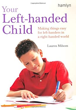 Your Left-Handed Child: Making Things Easy for Left-Handers in a Right-Handed World 9780600614807