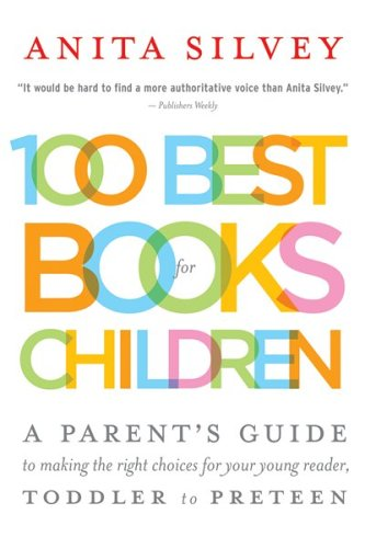 100 Best Books for Children: A Parent's Guide to Making the Right Choices for Your Young Reader, Toddler to Preteen 9780618618774