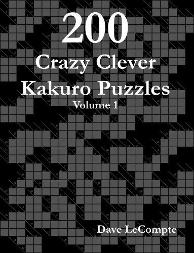 200 Crazy Clever Kakuro Puzzles - Volume 1 9780615188218