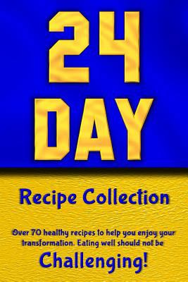 24 Day Recipe Collection: Eating well should not be Challenging!