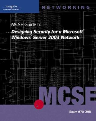 70-298: MCSE Guide to Designing Security for Microsoft Windows Server 2003 Network 9780619120214