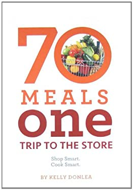 70 Meals One Trip to the Store: Shop Smart. Cook Smart. 9780615334875