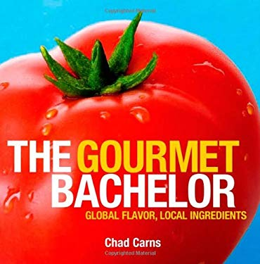 The Gourmet Bachelor: Global Flavor, Local Ingredients 9780615229805