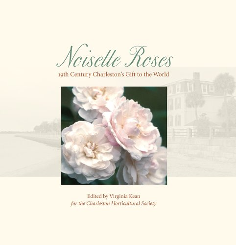 Noisette Roses: 19th Century Charleston's Gift to the World 9780615251110