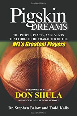 Pigskin Dreams: The People, Places and Events That Forged the Character of the NFL's Greatest Players 9780615311289