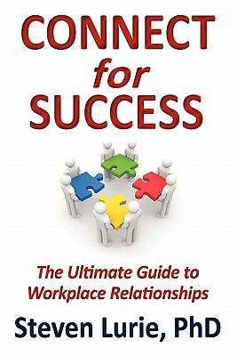 Connect for Success: The Ultimate Guide to Workplace Relationships 9780615317991