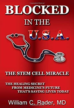 Blocked in the USA: The Stem Cell Miracle 9780615329055