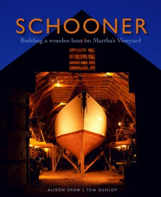 Schooner: Building a Wooden Boat on Martha's Vineyard 9780615342672