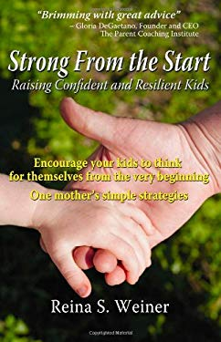 Strong from the Start - Raising Confident and Resilient Kids 9780615343532