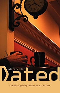 Dated: A Middle-Aged Guy's Online Search for Love 9780615348681
