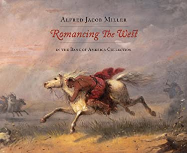 Romancing the West: Alfred Jacob Miller in the Bank of America Collection 9780615351711