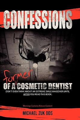 Confessions of a Former Cosmetic Dentist 9780615370835