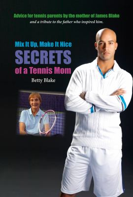 Mix It Up, Make It Nice: Secrets of a Tennis Mom 9780615373751