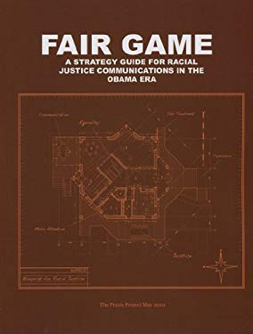 Fair Game: A Strategy Guide for Racial Justice Communications in the Obama Era 9780615376257