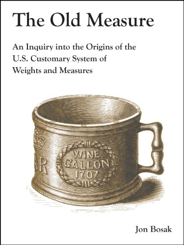 The Old Measure: An Inquiry Into the Origins of the U.S. Customary System of Weights and Measures