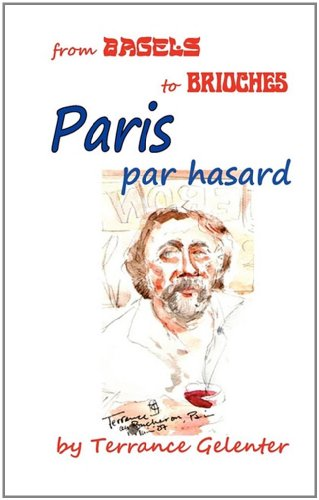 Paris Par Hasard: From Bagels to Brioches 9780615392301