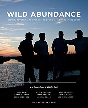 Wild Abundance: Ritual, Revelry & Recipes of the South's Finest Hunting Clubs 9780615398235