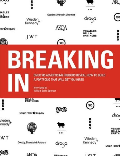 Breaking in: Over 100 Advertising Insiders Reveal How to Build a Portfolio That Will Get You Hired 9780615412191