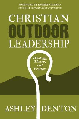 Christian Outdoor Leadership: Theology, Theory, and Practice 9780615413259