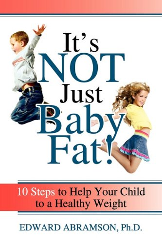 It's Not Just Baby Fat!: 10 Steps to Help Your Child to a Healthy Weight 9780615420752