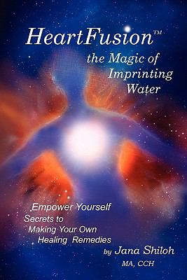 Heartfusion, the Magic of Imprinting Water 9780615423128