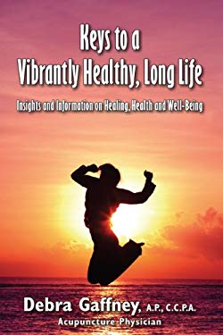 Keys to a Vibrantyl Healthy, Long Life: Insights and Information on Healing, Health and Well-Being 9780615426020
