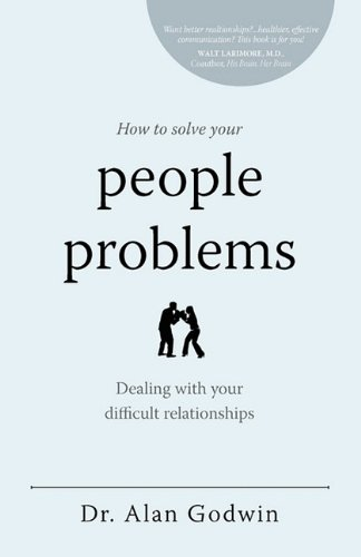 How to Solve Your People Problems: Dealing with Your Difficult Relationships 9780615431321