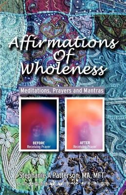 Affirmations of Wholeness: Meditations, Prayers and Mantras 9780615436098