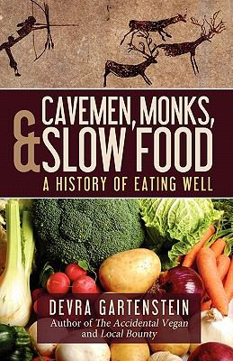 Cavemen, Monks, and Slow Food: A History of Eating Well 9780615437279