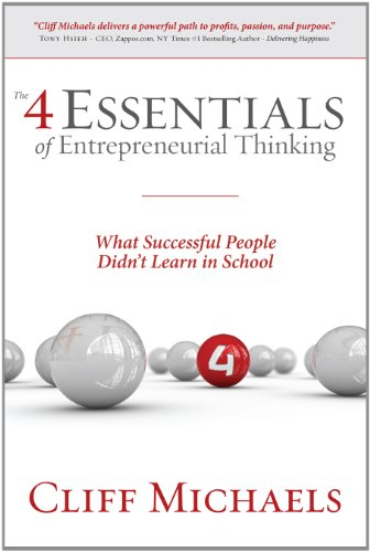 The 4 Essentials of Entrepreneurial Thinking: What Successful People Didn't Learn in School 9780615450551