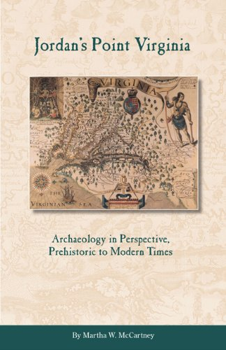 Jordan's Point, Virginia: Archaeology in Perspective, Prehistoric to Modern Times 9780615455402