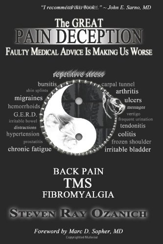 The Great Pain Deception: Faulty Medical Advice Is Making Us Worse (Volume 1) 9780615462219