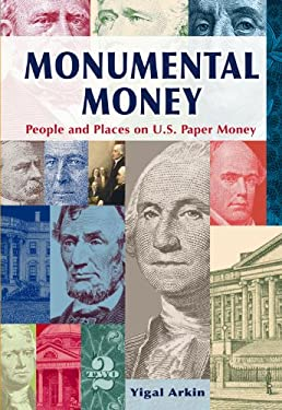 Monumental Money: People and Places on U.S. Paper Money 9780615464541
