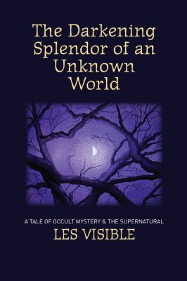 The Darkening Splendor of an Unknown World 9780615468921