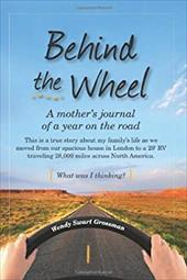 Behind the Wheel: A Mother's Journal of a Year on the Road 14354339