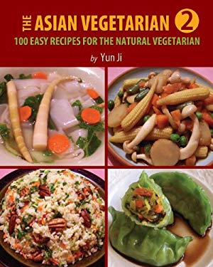 The Asian Vegetarian 2: 100 Easy Recipes for the Natural Vegetarian 9780615476810
