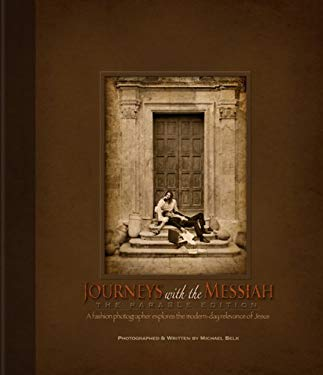 Journeys with the Messiah: A Fashion Photographer Explores the Modern-Day Relevance of Jesus 9780615496658